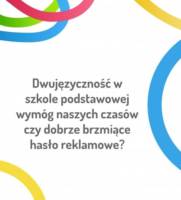 Dwujęzyczność w szkole podstawowej wymóg naszych czasów czy dobrze brzmiące hasło reklamujące szkołę?