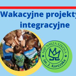 Projekty integracyjne dla przyszłych i obecnych uczniów.